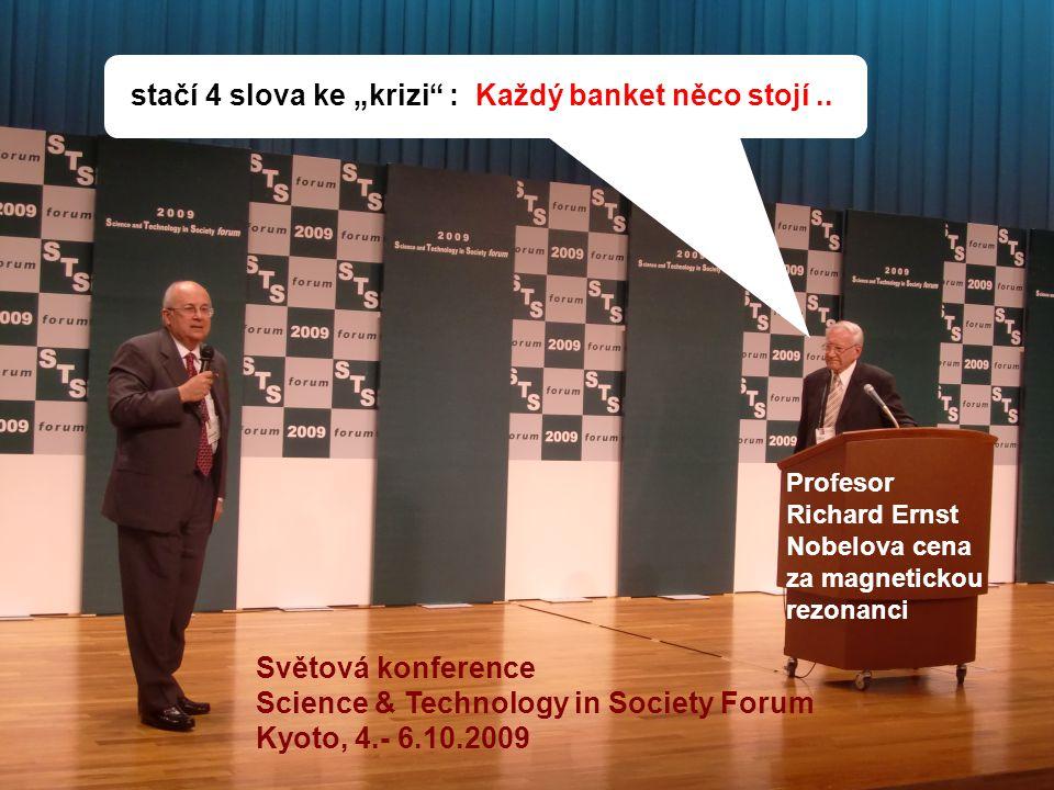 """stačí 4 slova ke """"krizi"""" : Každý banket něco stojí.. Světová konference Science & Technology in Society Forum Kyoto, 4.- 6.10.2009 Profesor Richard Er"""
