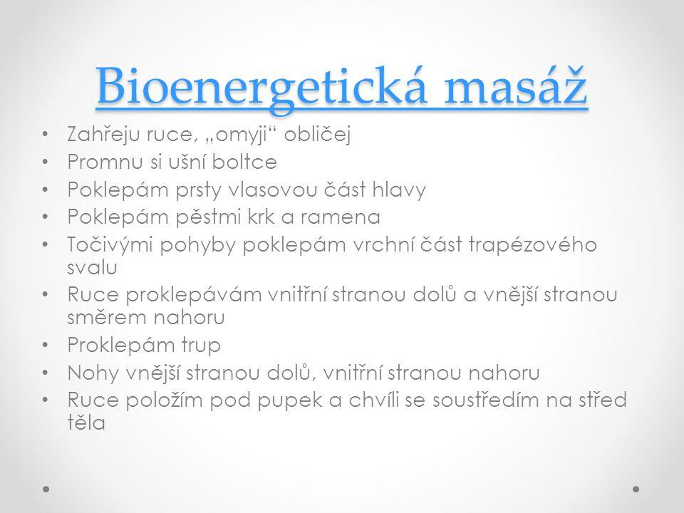 """Bioenergetická masáž Bioenergetická masáž Zahřeju ruce, """"omyji"""" obličej Promnu si ušní boltce Poklepám prsty vlasovou část hlavy Poklepám pěstmi krk a"""
