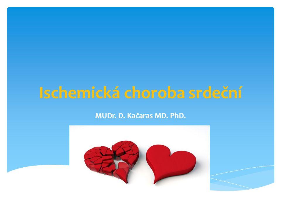 Ischemická choroba srdeční MUDr. D. Kačaras MD. PhD.
