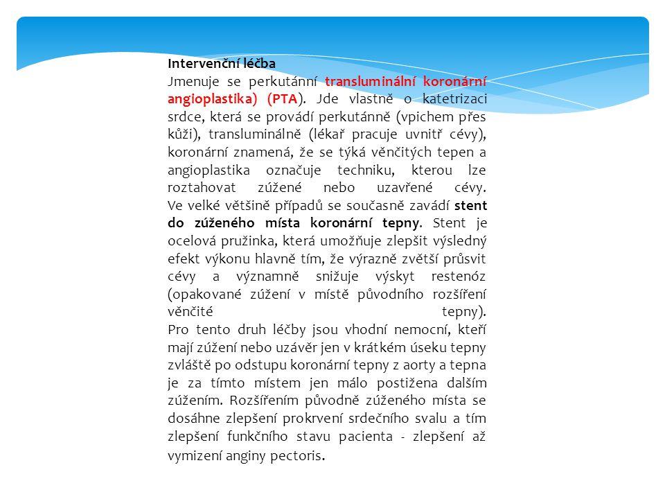 Intervenční léčba Jmenuje se perkutánní transluminální koronární angioplastika) (PTA). Jde vlastně o katetrizaci srdce, která se provádí perkutánně (v