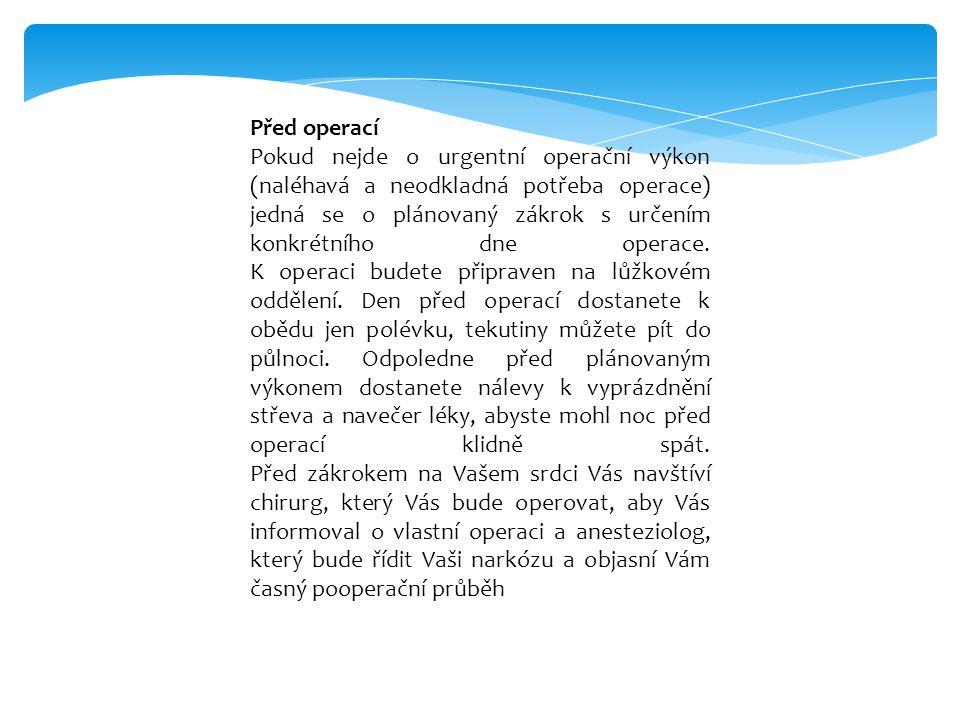 Před operací Pokud nejde o urgentní operační výkon (naléhavá a neodkladná potřeba operace) jedná se o plánovaný zákrok s určením konkrétního dne opera