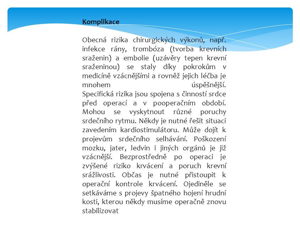 Komplikace Obecná rizika chirurgických výkonů, např. infekce rány, trombóza (tvorba krevních sraženin) a embolie (uzávěry tepen krevní sraženinou) se