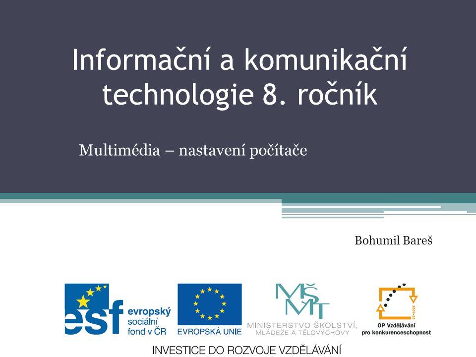 Informační a komunikační technologie 8. ročník Multimédia – nastavení počítače Bohumil Bareš