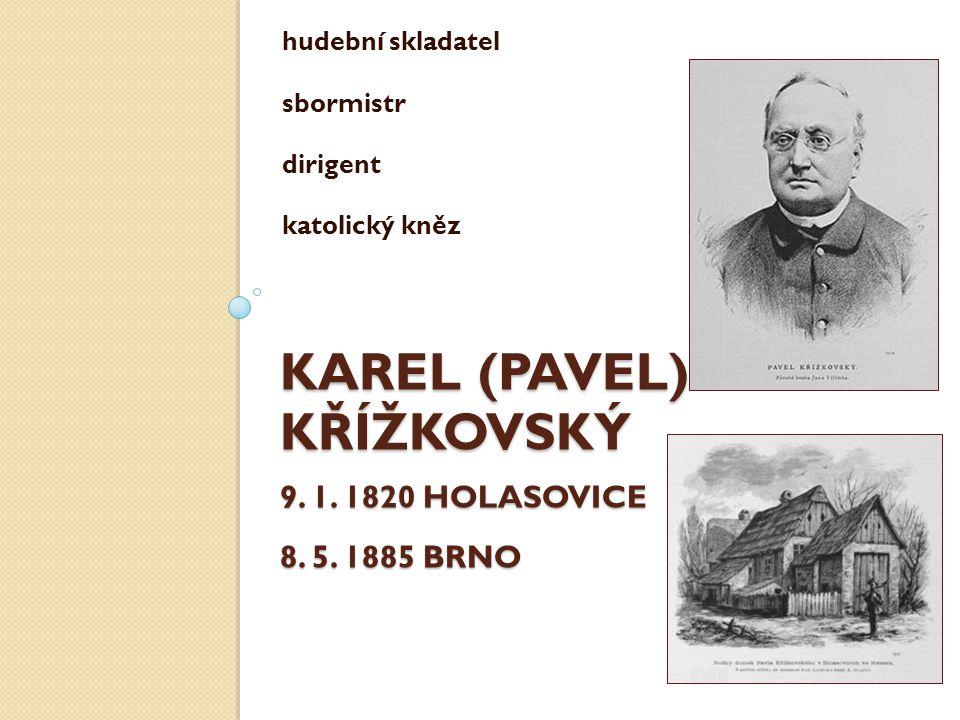 KAREL (PAVEL) KŘÍŽKOVSKÝ 9. 1. 1820 HOLASOVICE 8.