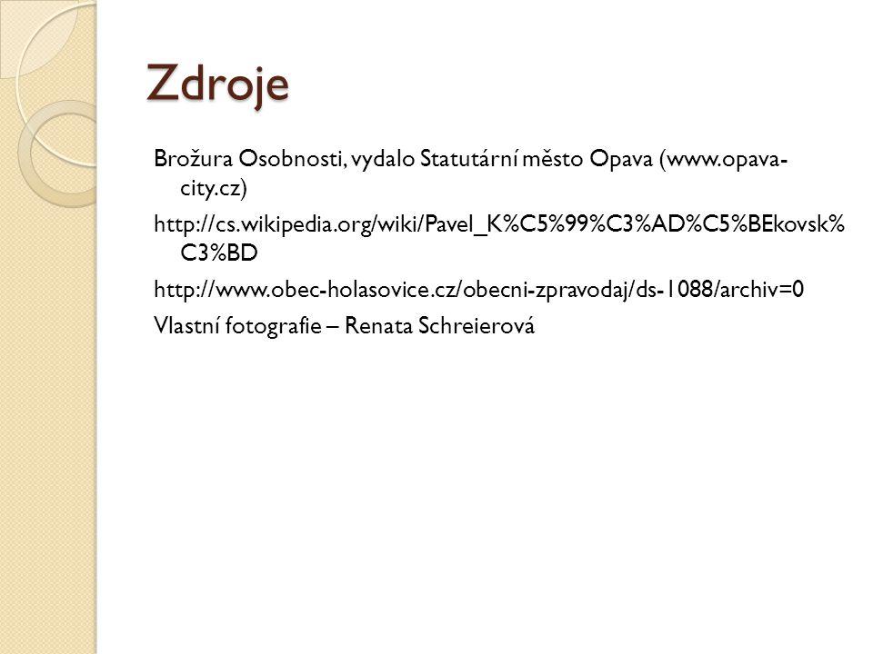Zdroje Brožura Osobnosti, vydalo Statutární město Opava (www.opava- city.cz) http://cs.wikipedia.org/wiki/Pavel_K%C5%99%C3%AD%C5%BEkovsk% C3%BD http://www.obec-holasovice.cz/obecni-zpravodaj/ds-1088/archiv=0 Vlastní fotografie – Renata Schreierová