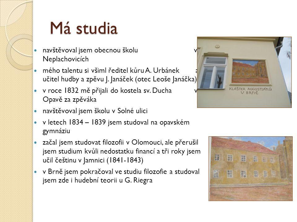 Má studia navštěvoval jsem obecnou školu v Neplachovicích mého talentu si všiml ředitel kůru A.