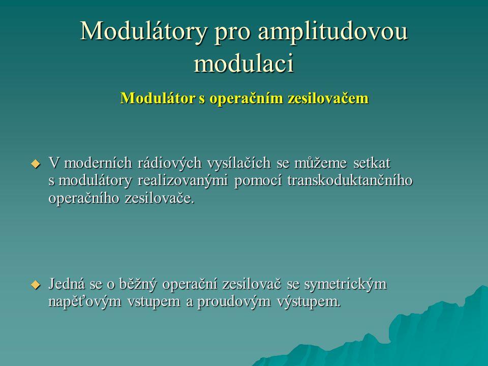 Modulátory pro amplitudovou modulaci Modulátor s operačním zesilovačem  V moderních rádiových vysílačích se můžeme setkat s modulátory realizovanými