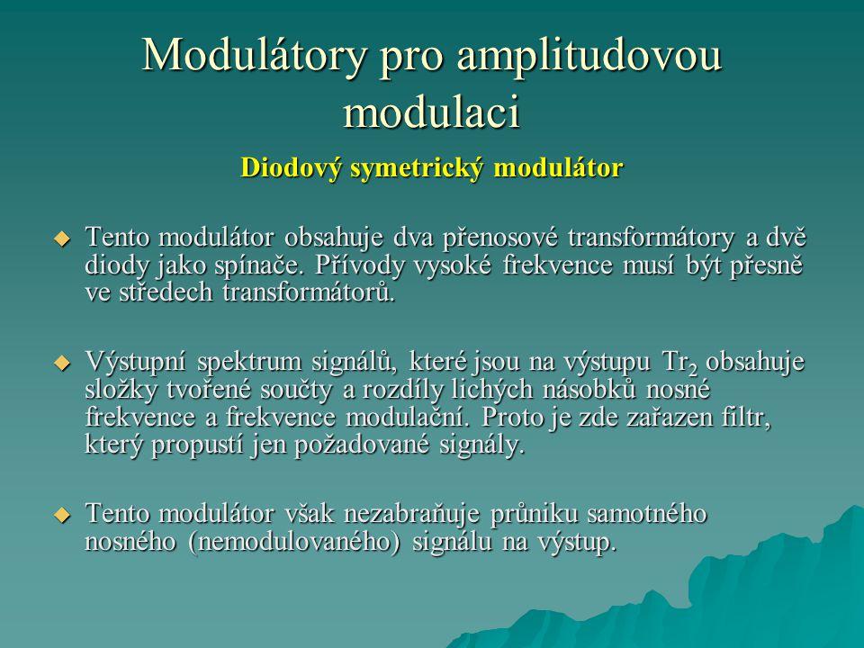 Modulátory pro amplitudovou modulaci Diodový symetrický modulátor  Tento modulátor obsahuje dva přenosové transformátory a dvě diody jako spínače. Př