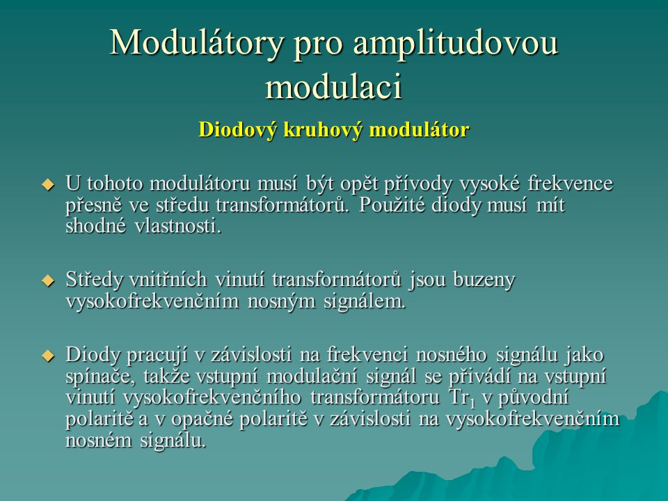 Modulátory pro amplitudovou modulaci Diodový kruhový modulátor  Výhodou tohoto typu modulátoru je oproti diodovému symetrickému modulátoru to, že potlačuje průchod původního nosného (nemodulovaného) signálu.