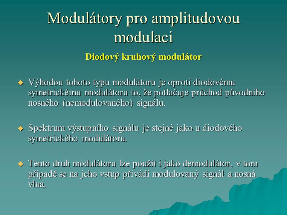Modulátory pro amplitudovou modulaci Diodový kruhový modulátor  Výhodou tohoto typu modulátoru je oproti diodovému symetrickému modulátoru to, že pot