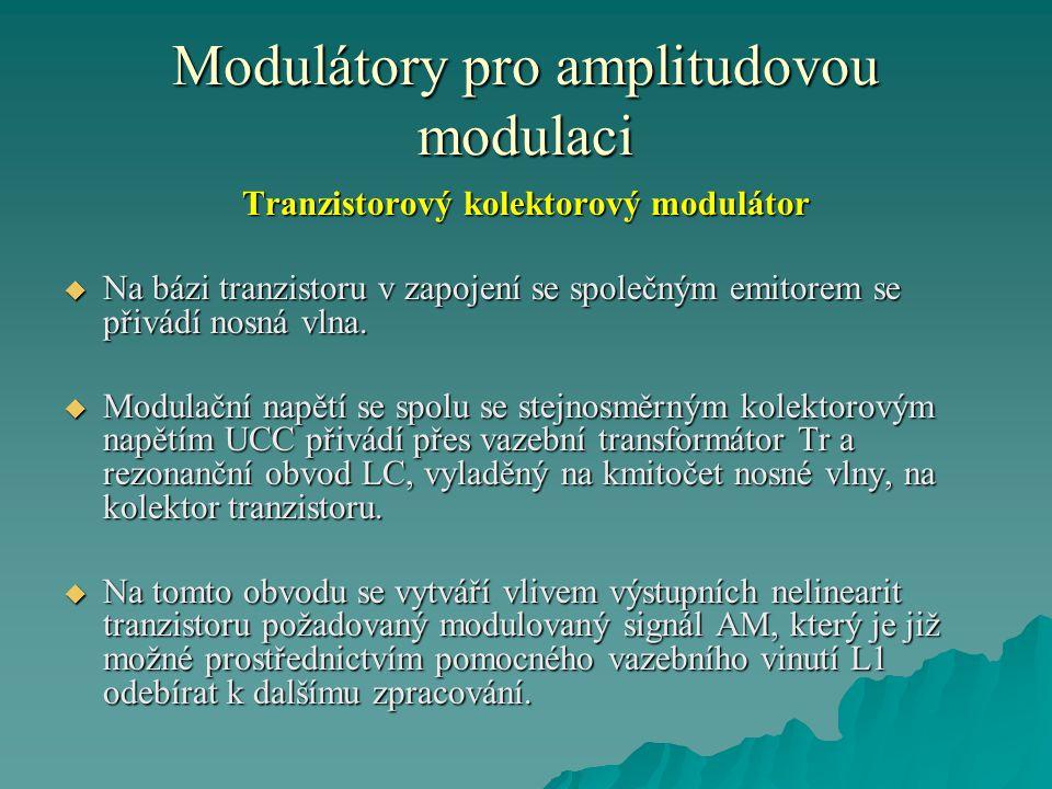 Modulátory pro amplitudovou modulaci Tranzistorový kolektorový modulátor  Tranzistor T je možné nastavit do pracovní třídy A, tehdy je možné dosáhnout velké hloubky modulace blížící se 100%, ale nevýhodou je malá energetická účinnost zapojení (asi 25%).