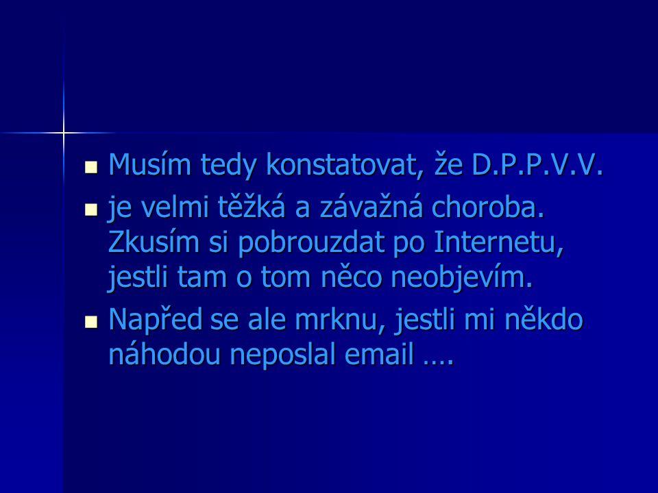 Musím tedy konstatovat, že D.P.P.V.V. Musím tedy konstatovat, že D.P.P.V.V.