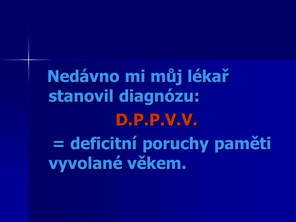Nedávno mi můj lékař stanovil diagnózu: Nedávno mi můj lékař stanovil diagnózu: D.P.P.V.V.