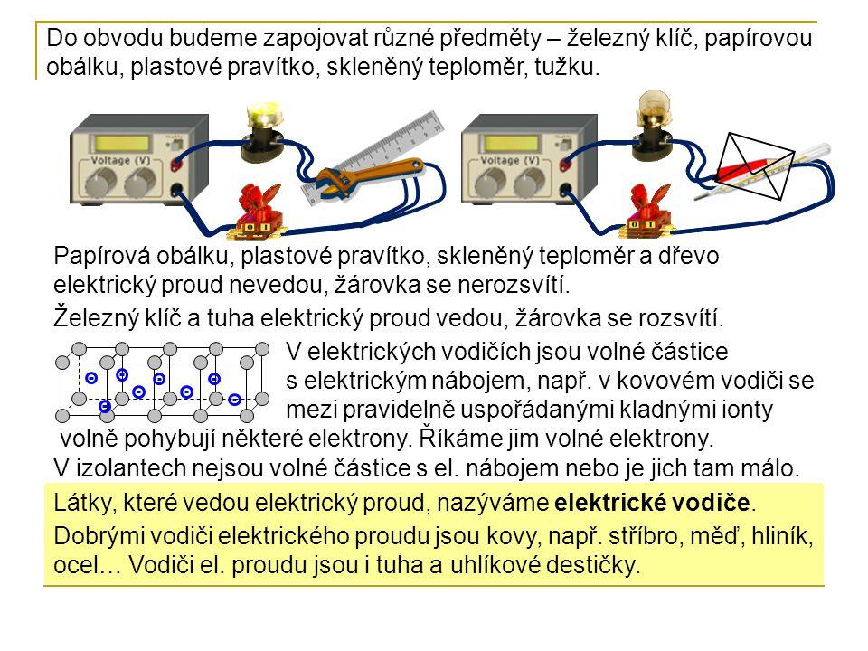 Papírová obálku, plastové pravítko, skleněný teploměr a dřevo elektrický proud nevedou, žárovka se nerozsvítí. Železný klíč a tuha elektrický proud ve