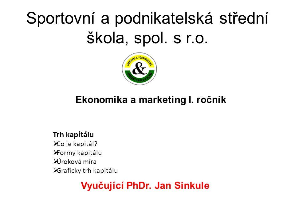 Sportovní a podnikatelská střední škola, spol. s r.o. Ekonomika a marketing I. ročník Vyučující PhDr. Jan Sinkule Trh kapitálu  Co je kapitál?  Form