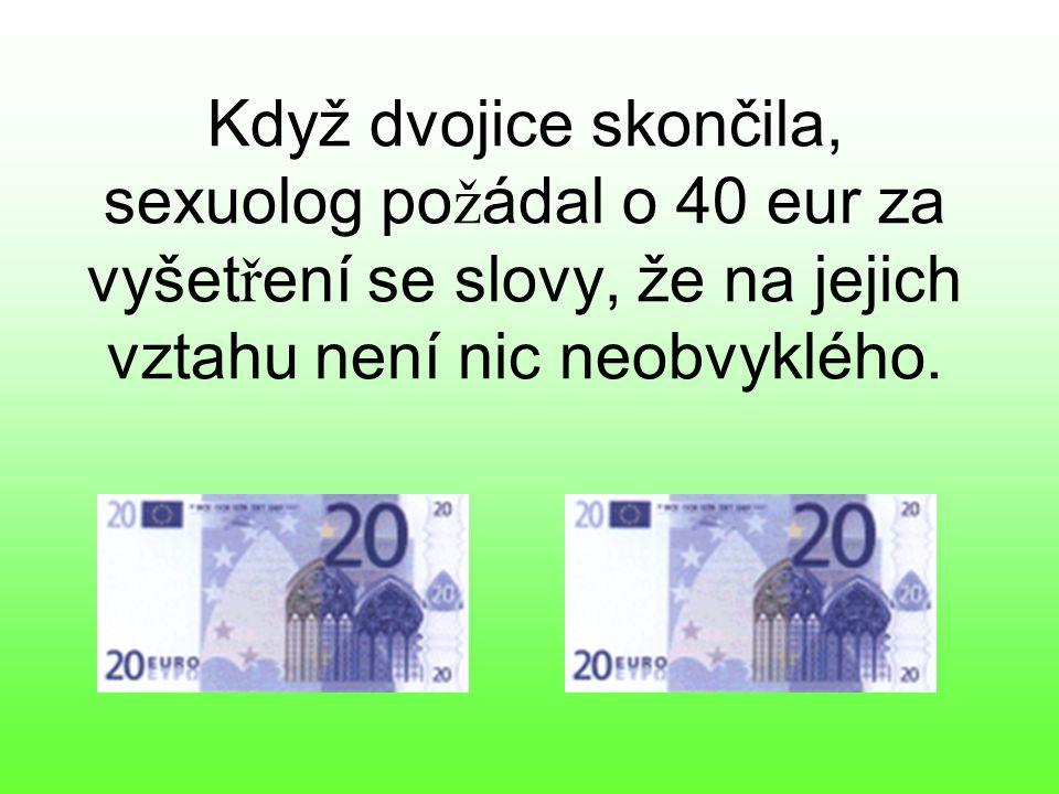 Když dvojice skončila, sexuolog po ž ádal o 40 eur za vyšet ř ení se slovy, že na jejich vztahu není nic neobvyklého.