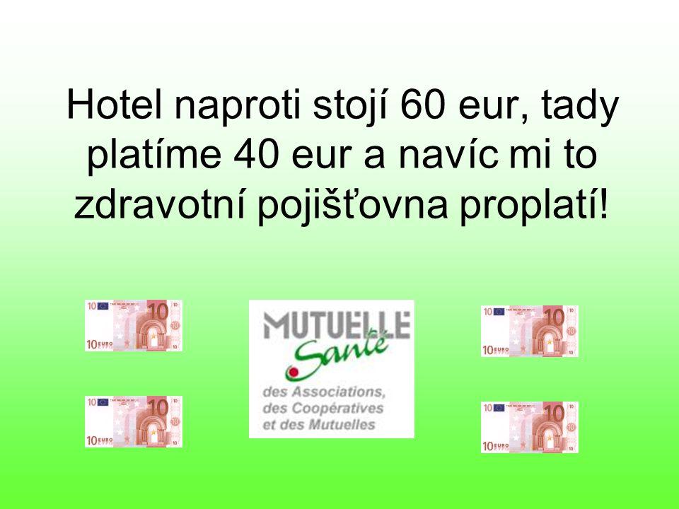 Hotel naproti stojí 60 eur, tady platíme 40 eur a navíc mi to zdravotní pojišťovna proplatí!