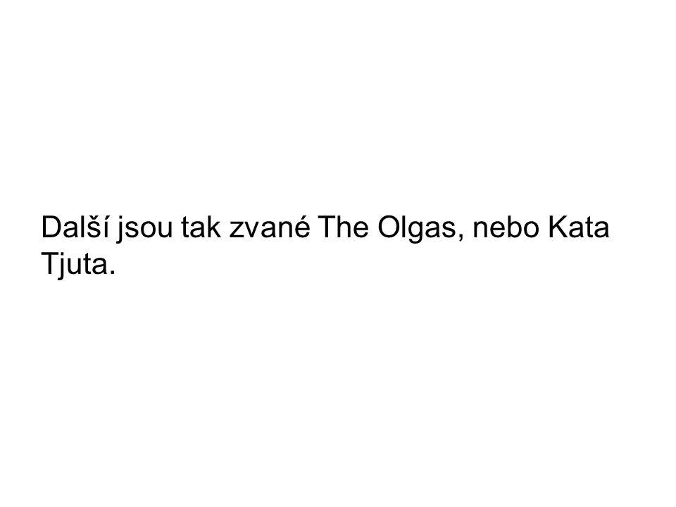 Další jsou tak zvané The Olgas, nebo Kata Tjuta.