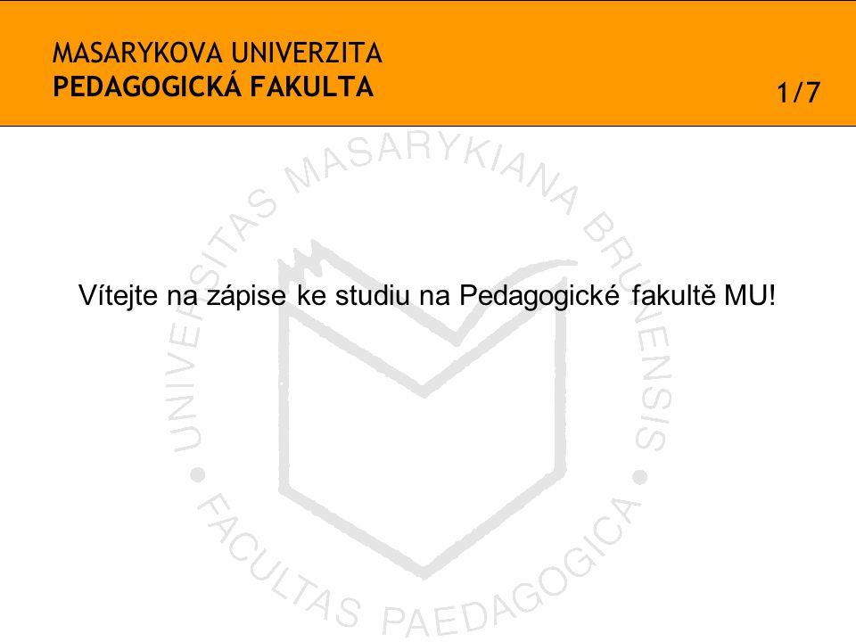 MASARYKOVA UNIVERZITA PEDAGOGICKÁ FAKULTA Vítejte na zápise ke studiu na Pedagogické fakultě MU.