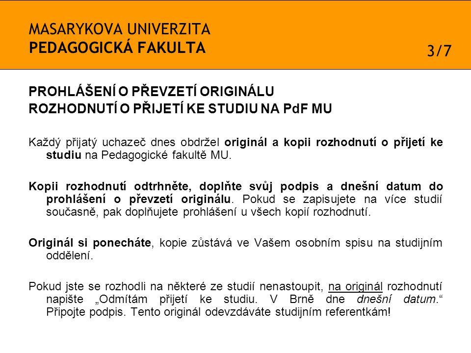 MASARYKOVA UNIVERZITA PEDAGOGICKÁ FAKULTA PROHLÁŠENÍ O PŘEVZETÍ ORIGINÁLU ROZHODNUTÍ O PŘIJETÍ KE STUDIU NA PdF MU Každý přijatý uchazeč dnes obdržel originál a kopii rozhodnutí o přijetí ke studiu na Pedagogické fakultě MU.