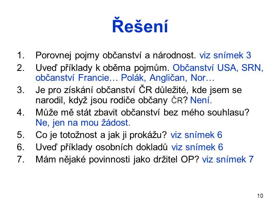 10 Řešení 1.Porovnej pojmy občanství a národnost.viz snímek 3 2.Uveď příklady k oběma pojmům.