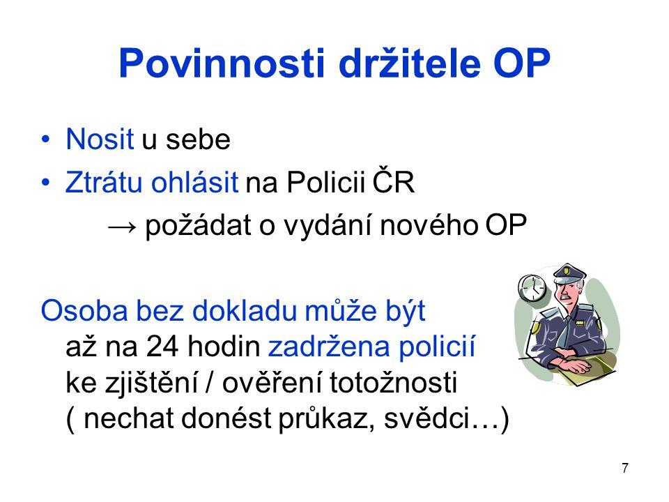 7 Povinnosti držitele OP Nosit u sebe Ztrátu ohlásit na Policii ČR → požádat o vydání nového OP Osoba bez dokladu může být až na 24 hodin zadržena pol