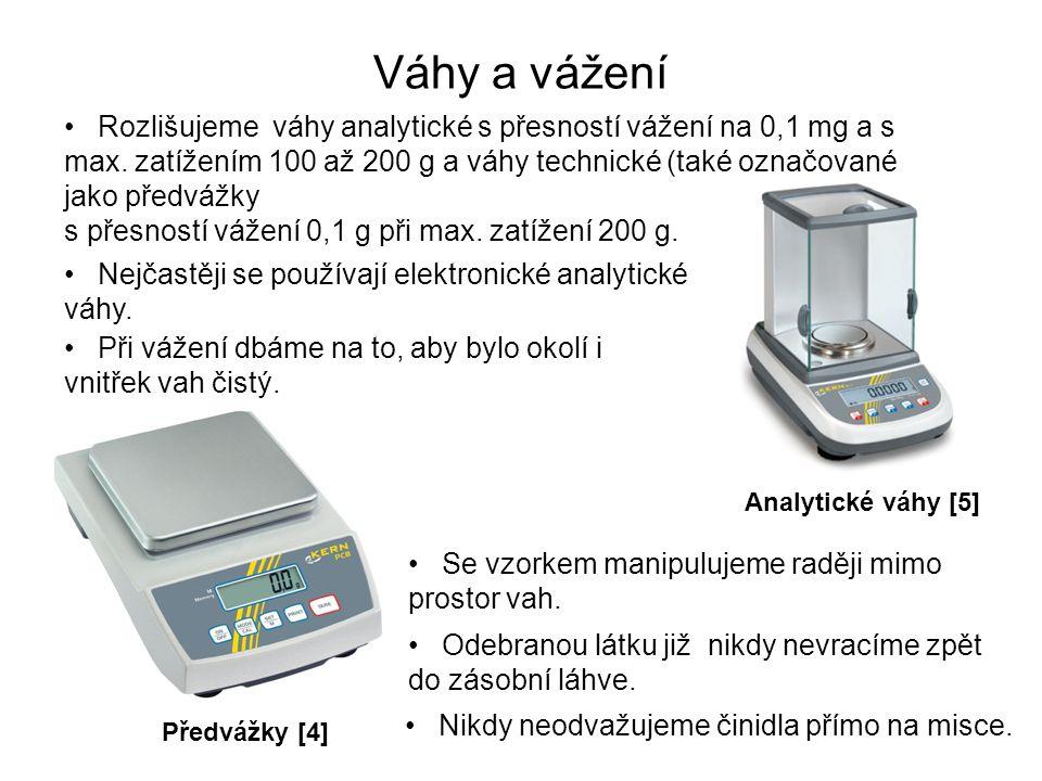 Váhy a vážení Rozlišujeme váhy analytické s přesností vážení na 0,1 mg a s max. zatížením 100 až 200 g a váhy technické (také označované jako předvážk