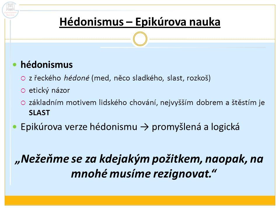 Hédonismus – Epikúrova nauka hédonismus  z řeckého hédoné (med, něco sladkého, slast, rozkoš)  etický názor  základním motivem lidského chování, ne