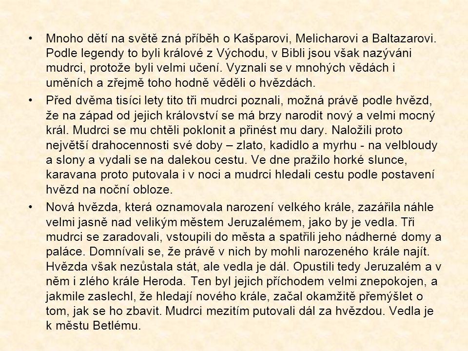 Mnoho dětí na světě zná příběh o Kašparovi, Melicharovi a Baltazarovi. Podle legendy to byli králové z Východu, v Bibli jsou však nazýváni mudrci, pro