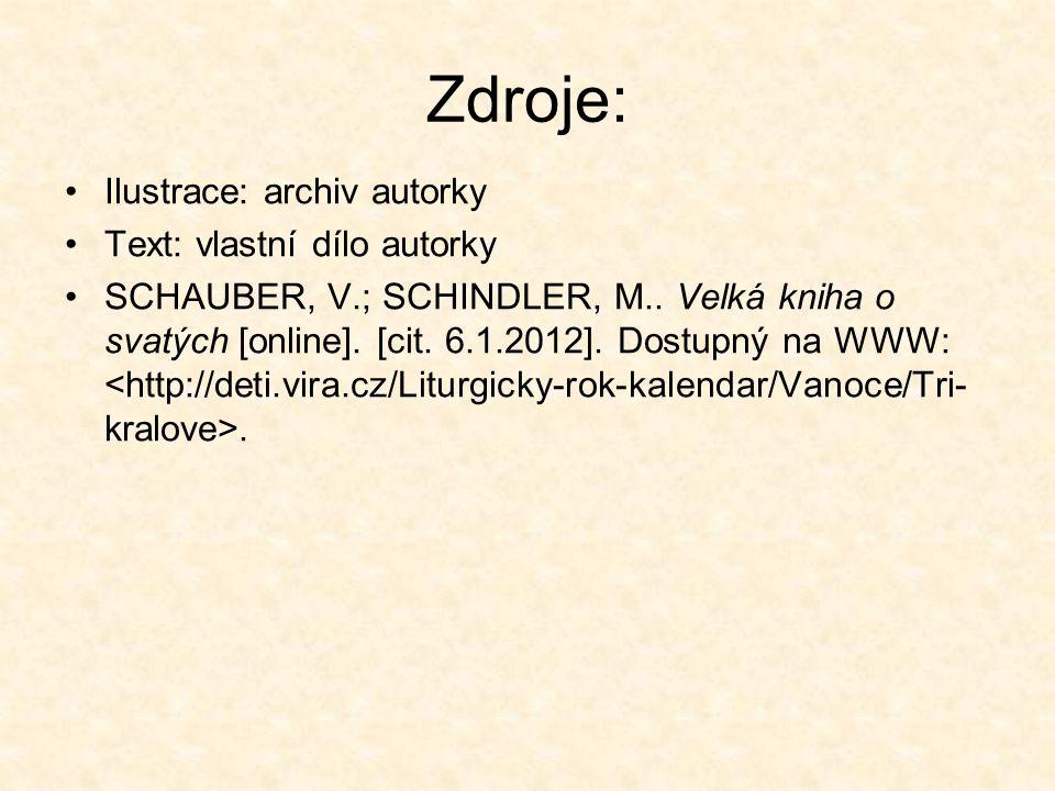 Zdroje: Ilustrace: archiv autorky Text: vlastní dílo autorky SCHAUBER, V.; SCHINDLER, M..