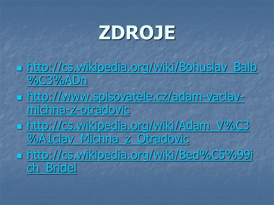 ZDROJE http://cs.wikipedia.org/wiki/Bohuslav_Balb %C3%ADn http://cs.wikipedia.org/wiki/Bohuslav_Balb %C3%ADn http://cs.wikipedia.org/wiki/Bohuslav_Bal