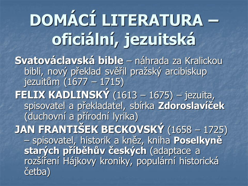 DOMÁCÍ LITERATURA – oficiální, jezuitská Svatováclavská bible – náhrada za Kralickou bibli, nový překlad svěřil pražský arcibiskup jezuitům (1677 – 17