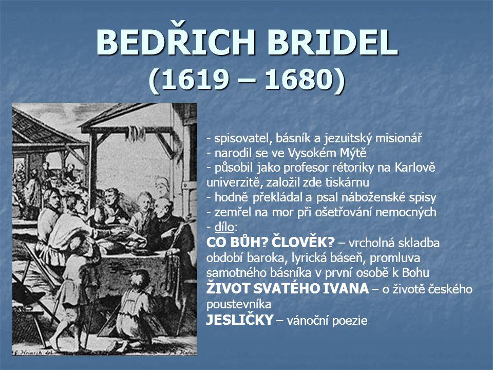 BEDŘICH BRIDEL (1619 – 1680) - spisovatel, básník a jezuitský misionář - narodil se ve Vysokém Mýtě - působil jako profesor rétoriky na Karlově univer
