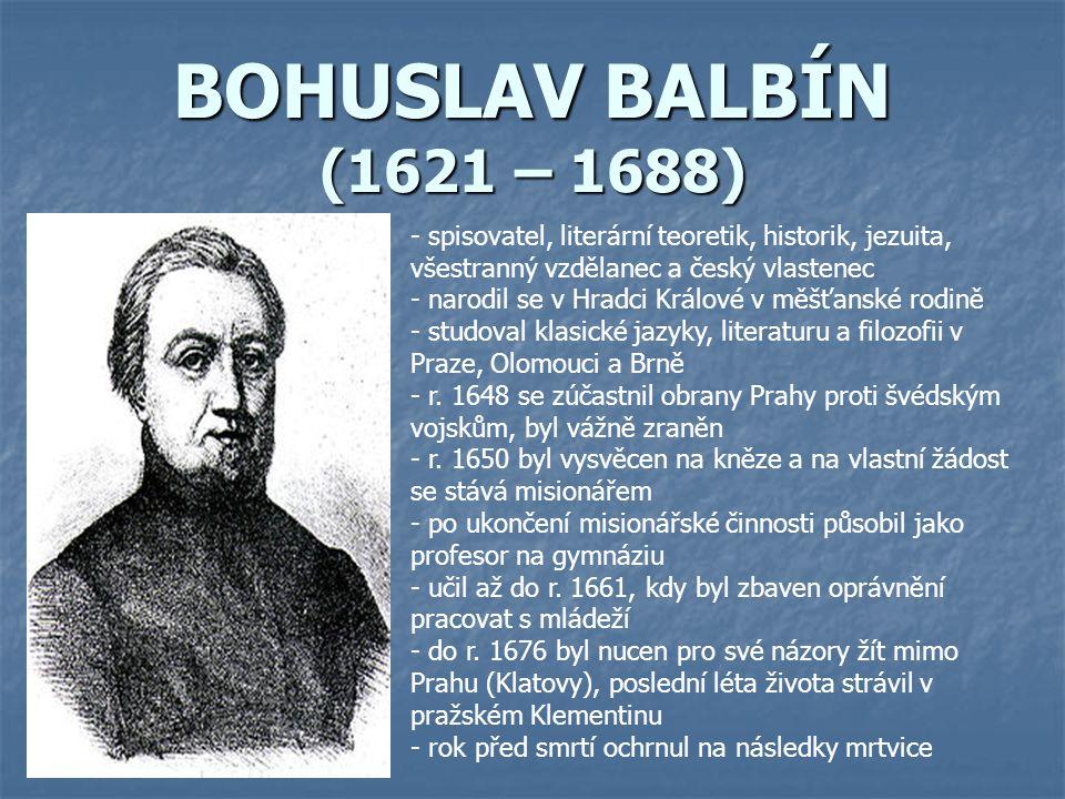 BOHUSLAV BALBÍN (1621 – 1688) - spisovatel, literární teoretik, historik, jezuita, všestranný vzdělanec a český vlastenec - narodil se v Hradci Králov