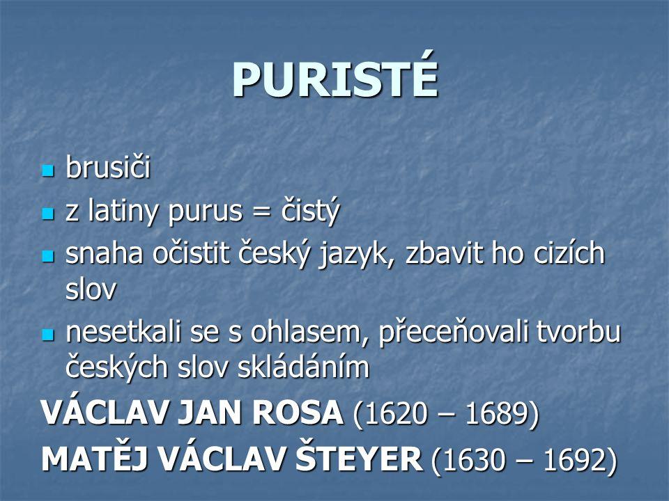 PURISTÉ brusiči z latiny purus = čistý snaha očistit český jazyk, zbavit ho cizích slov nesetkali se s ohlasem, přeceňovali tvorbu českých slov skládá
