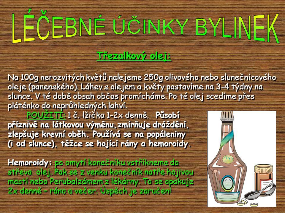 Třezalkový olej: Na 100g nerozvitých květů nalejeme 250g olivového nebo slunečnicového oleje (panenského). Láhev s olejem a květy postavíme na 3-4 týd