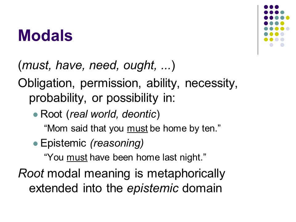 Modals Root: intentional, directed forces and barriers in the socio-physical domain John may go. > John is not barred by (my or some other authority) from going.