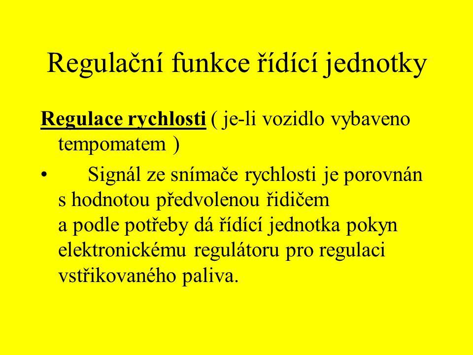 Regulační funkce řídící jednotky Regulace rychlosti ( je-li vozidlo vybaveno tempomatem ) Signál ze snímače rychlosti je porovnán s hodnotou předvolenou řidičem a podle potřeby dá řídící jednotka pokyn elektronickému regulátoru pro regulaci vstřikovaného paliva.