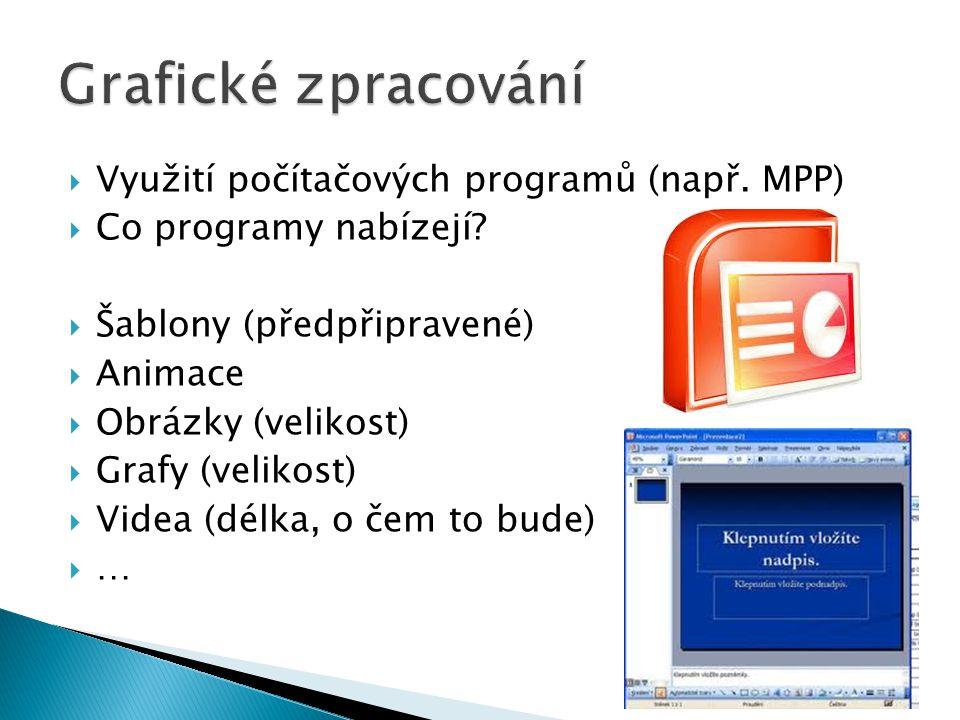  Využití počítačových programů (např. MPP)  Co programy nabízejí?  Šablony (předpřipravené)  Animace  Obrázky (velikost)  Grafy (velikost)  Vid