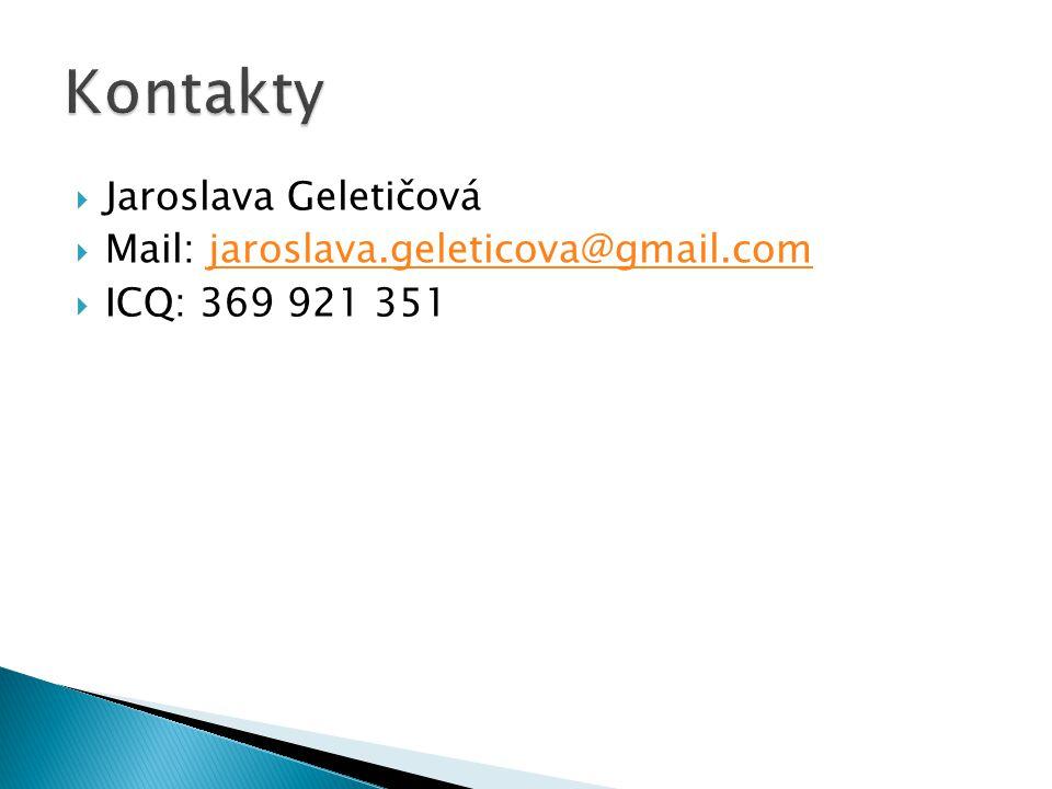  Jaroslava Geletičová  Mail: jaroslava.geleticova@gmail.comjaroslava.geleticova@gmail.com  ICQ: 369 921 351
