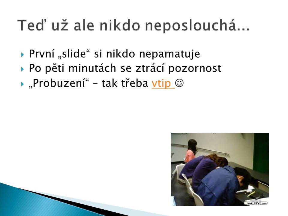 """ První """"slide"""" si nikdo nepamatuje  Po pěti minutách se ztrácí pozornost  """"Probuzení"""" – tak třeba vtip vtip"""