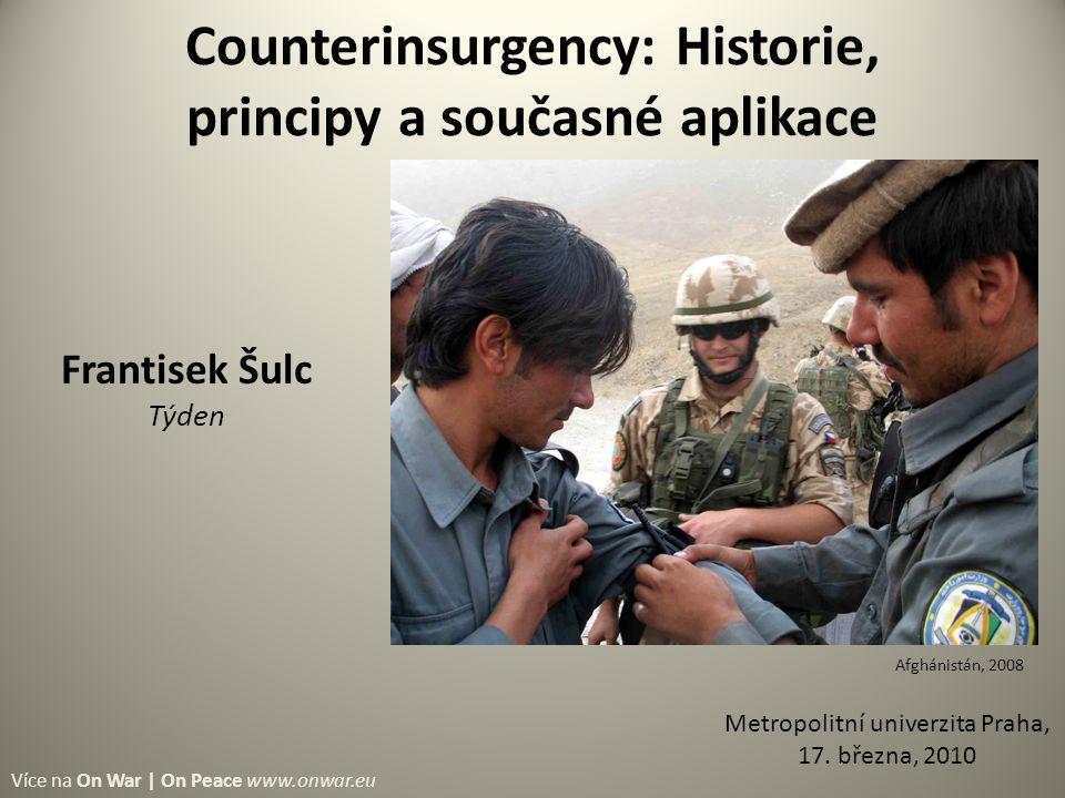 Counterinsurgency: Historie, principy a současné aplikace Metropolitní univerzita Praha, 17.