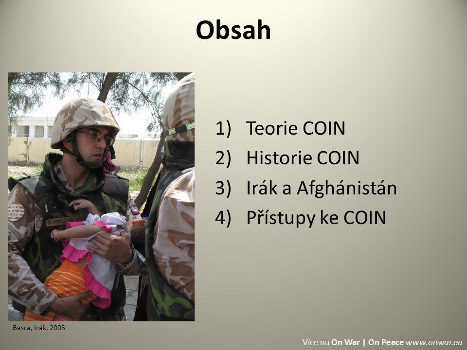 Obsah 1)Teorie COIN 2)Historie COIN 3)Irák a Afghánistán 4)Přístupy ke COIN Basra, Irák, 2003 Více na On War | On Peace www.onwar.eu