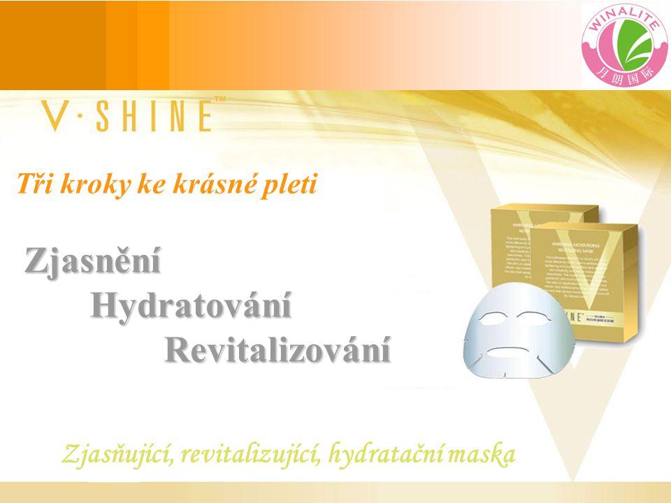 Zjasnění Hydratování Revitalizování Tři kroky ke krásné pleti Zjasnění Hydratování Revitalizování Zjasňující, revitalizující, hydratační maska