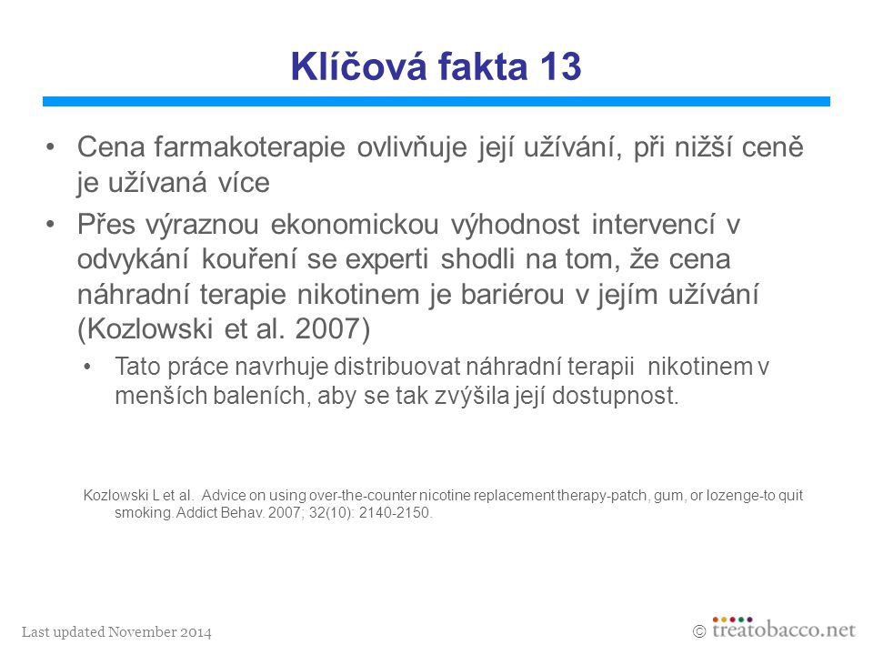Last updated November 2014  Klíčová fakta 13 Cena farmakoterapie ovlivňuje její užívání, při nižší ceně je užívaná více Přes výraznou ekonomickou výh