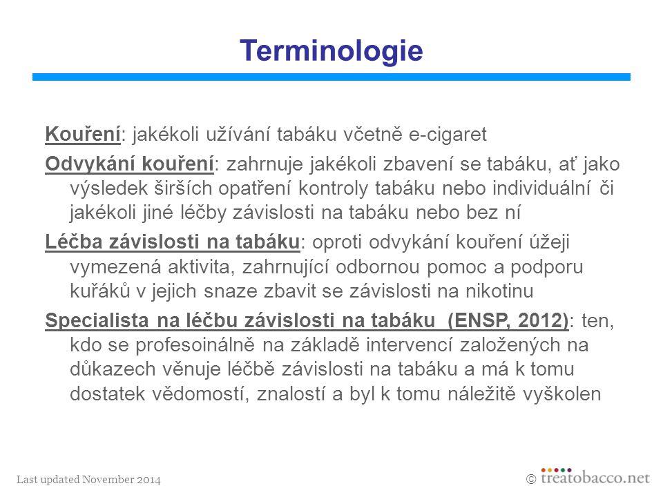 Last updated November 2014  Terminologie Kouření: jakékoli užívání tabáku včetně e-cigaret Odvykání kouření: zahrnuje jakékoli zbavení se tabáku, ať