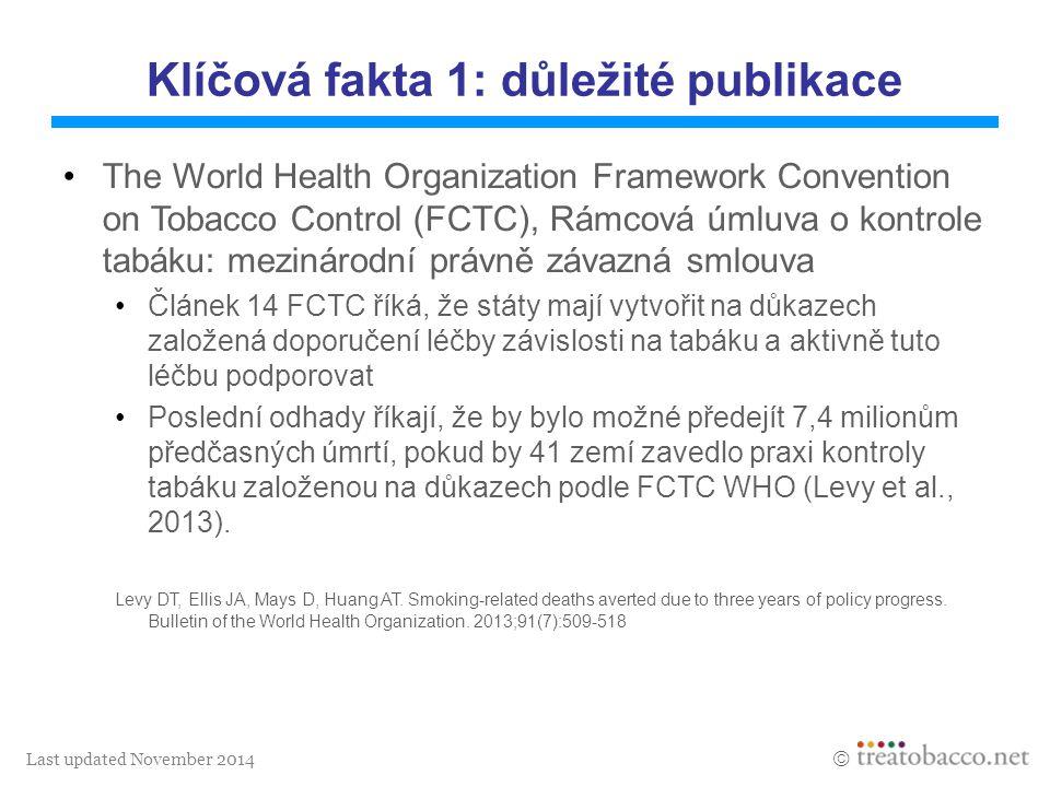Last updated November 2014  Klíčová fakta 1: důležité publikace The World Health Organization Framework Convention on Tobacco Control (FCTC), Rámcová