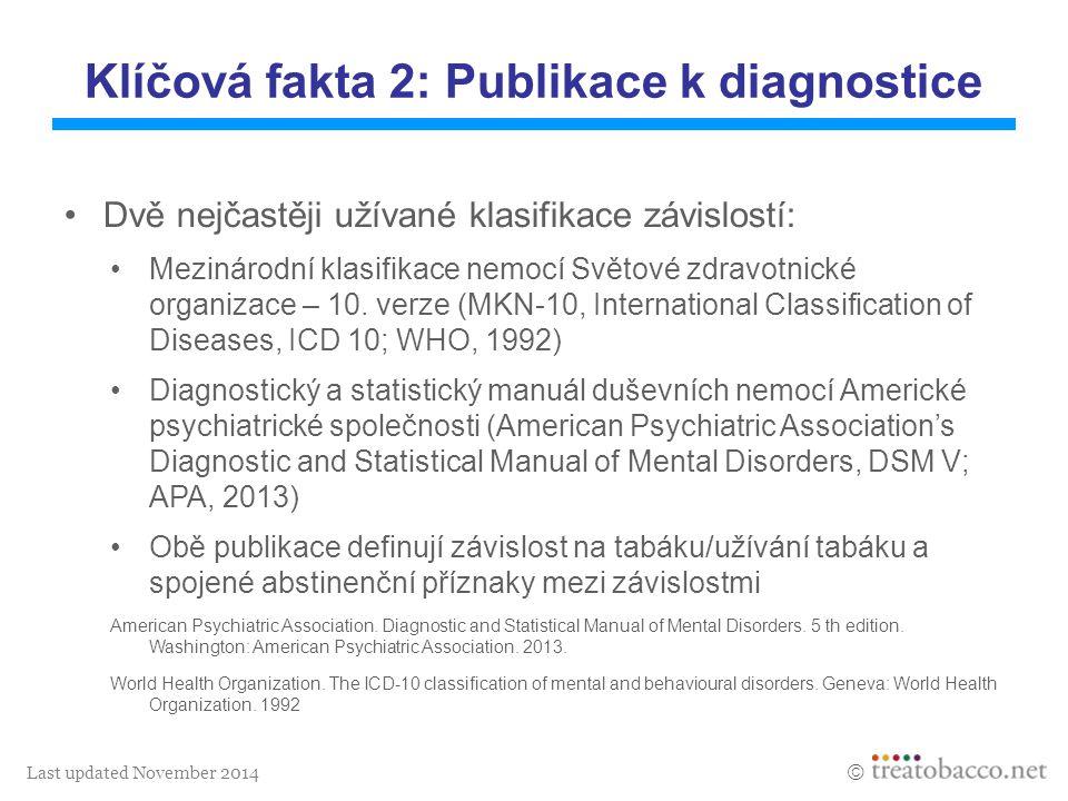 Last updated November 2014  Klíčová fakta 2: Publikace k diagnostice Dvě nejčastěji užívané klasifikace závislostí: Mezinárodní klasifikace nemocí Sv