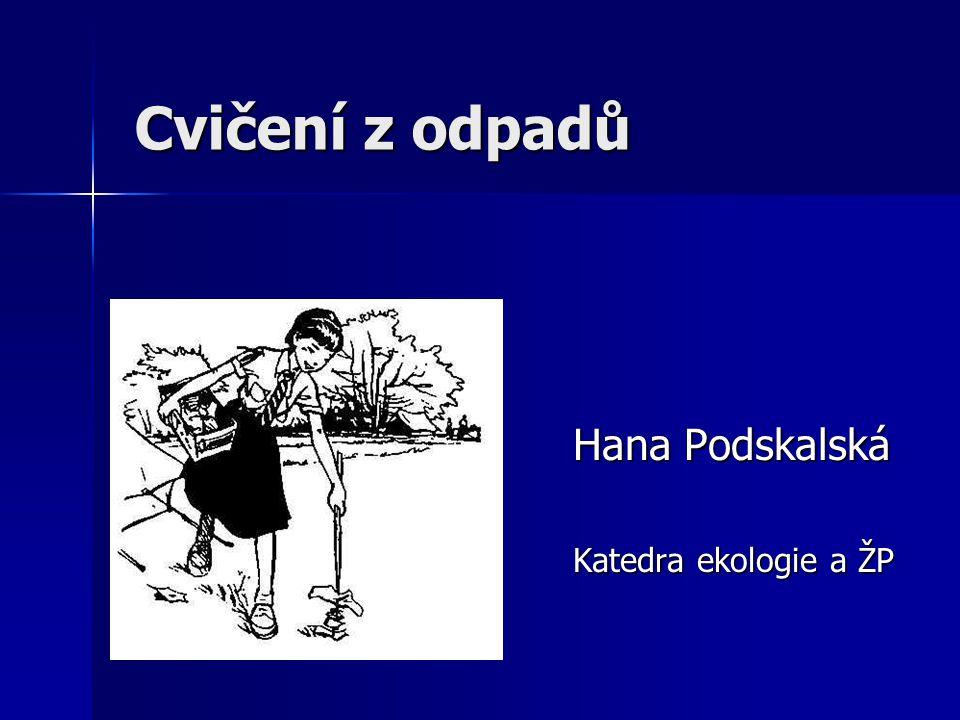 Cvičení z odpadů Hana Podskalská Katedra ekologie a ŽP