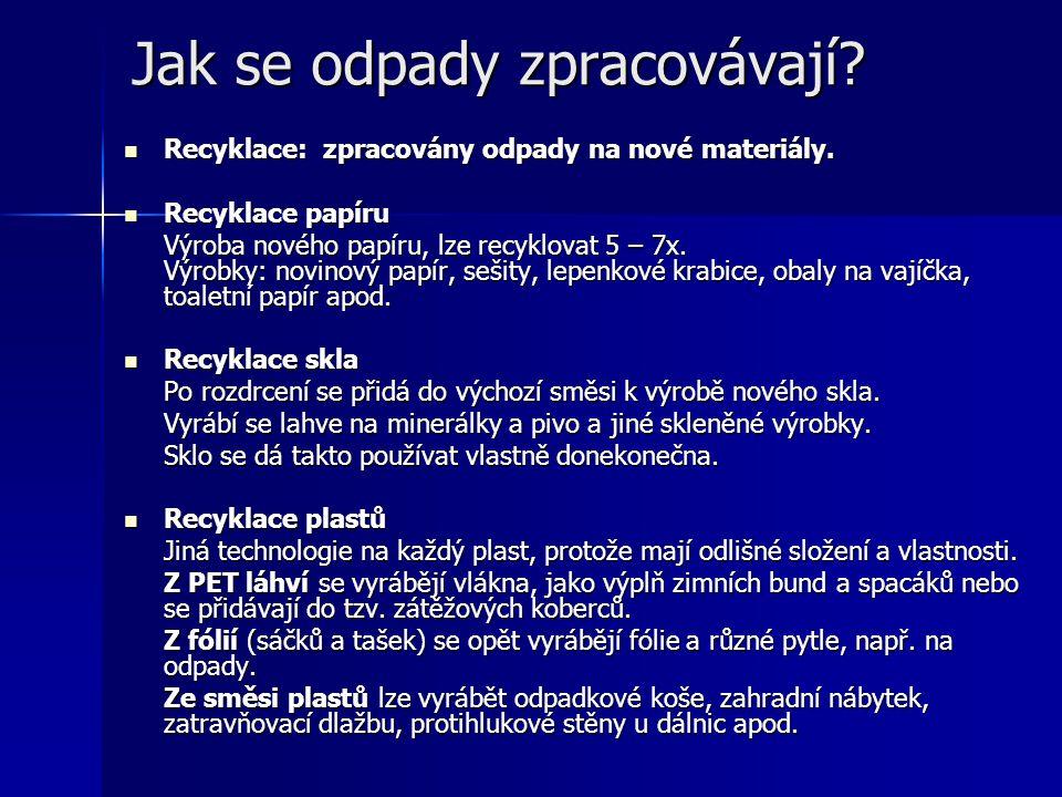 Jak se odpady zpracovávají? Recyklace: zpracovány odpady na nové materiály. Recyklace: zpracovány odpady na nové materiály. Recyklace papíru Recyklace